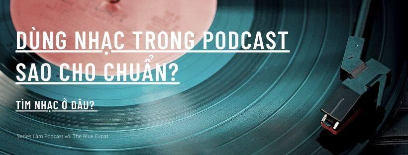 tìm nhạc cho podcast Làm podcast với The Blue Expat